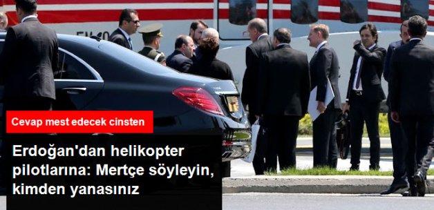 Erdoğan'dan Helikopter Pilotuna: Mertçe Söyleyin Kimden Yanasınız?