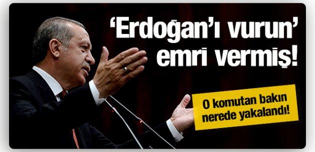 Erdoğan'ı vurun emrini veren o komutan yakalandı!