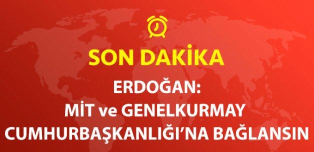 Erdoğan, MİT ve Genelkurmay'ın Cumhurbaşkanlığı'na Bağlanmasını Önerdi
