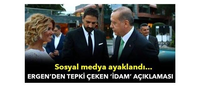 ERGEN'DEN TEPKİ ÇEKEN 'İDAM' AÇIKLAMASI!