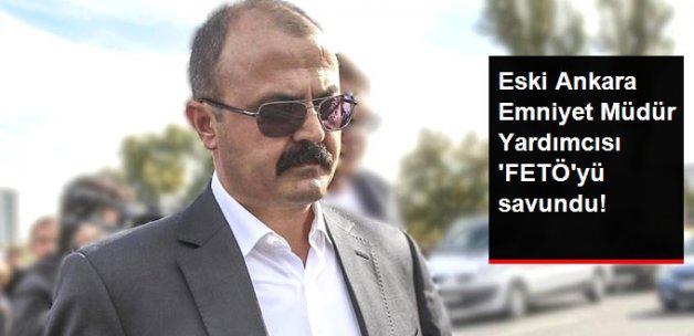 Eski Ankara Emniyet Müdür Yardımcısı FETÖ'yü Savundu