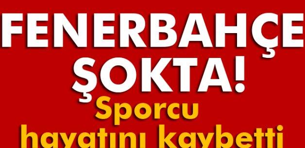 Fenerbahçeli sporcu hayatını kaybetti