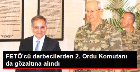 FETÖ'cü Darbecilerden 2. Ordu Komutanı da Dahil 10 Asker Gözaltında!