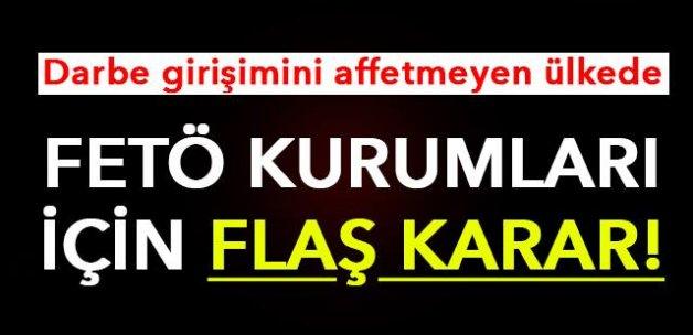 FETÖ KURUMLARI İÇİN FLAŞ KARAR!