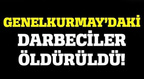 Genelkurmay'daki darbeci askerler öldürüldü