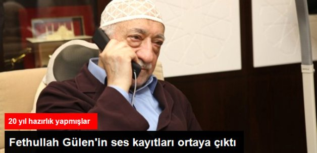 Gülen'in Ses Kayıtları Ortaya Çıktı! Polis 200 Hücrenin Peşinde