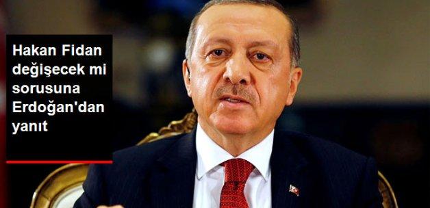 Hakan Fidan Değişecek mi Sorusuna Erdoğan'dan Yanıt
