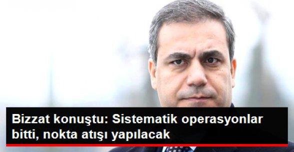 Hakan Fidan: Sistematik Operasyonlar Bitti, Nokta Atışları Yapılacak!