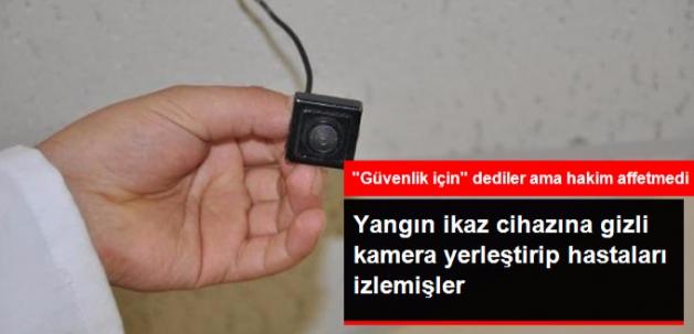 Hastanede Yangın İkaz Cihazlarına Gizli Kamera Konulmasına Hapis Cezası