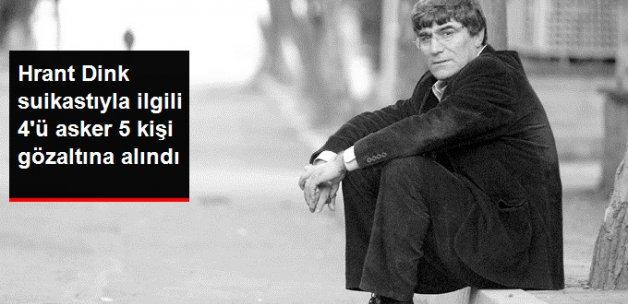 Hrant Dink Suikastıyla İlgili 4'ü Asker 5 Kişi Gözaltına Alındı