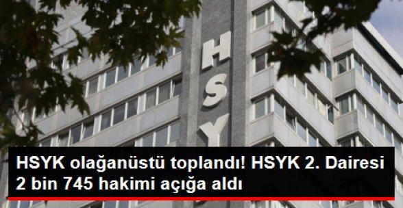 HSYK'da Olağanüstü Durum! HSYK 2. Dairesi 2 bin 745 Hakimi Açığa Aldı!