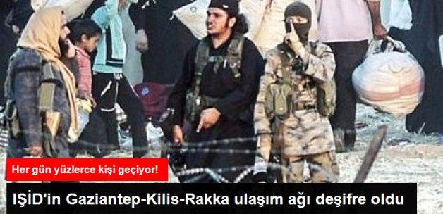 IŞİD'in Gaziantep-Kilis-Rakka Ulaşım Ağı Deşifre Oldu