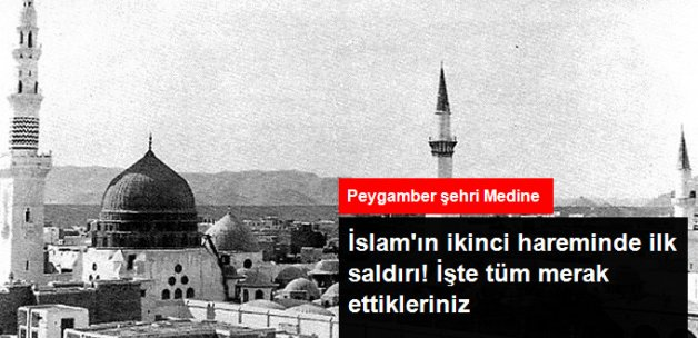 İslam Dünyası'nın 2'nci Haremi'nde İlk Terör Saldırısı