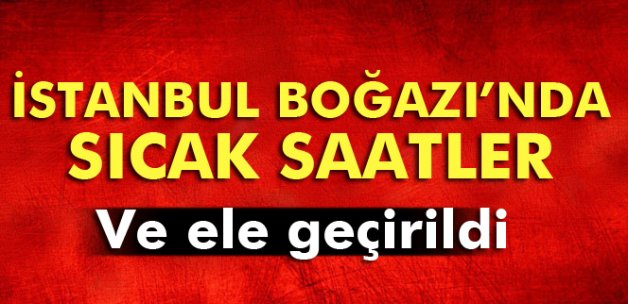 İstanbul Boğazı'nda sıcak saatler