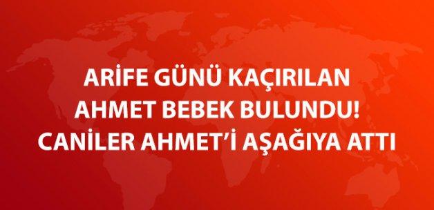 İstanbul'da Arife Günü Kaçıranlar Ahmet Bebek Bulundu
