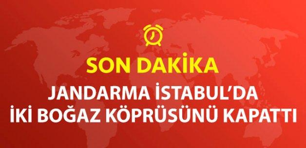 İstanbul'da Kırmızı Alarm! Jandarma Boğaz Köprülerini Kapattı!