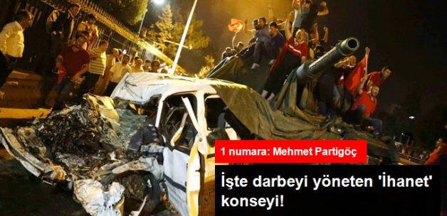 İşte Darbeyi Yöneten İhanet Konseyi! 1 Numara Mehmet Partigöç