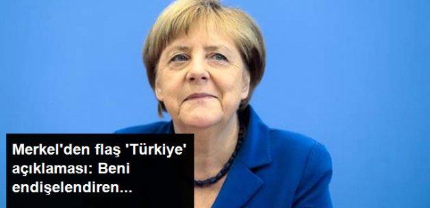 Merkel'den Flaş 'Türkiye' Açıklaması: Beni Endişelendiren...