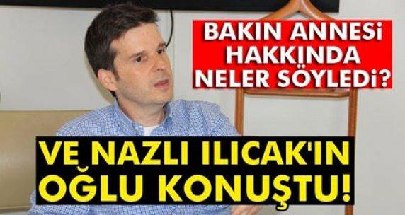 Nazlı Ilıcak'ın oğlu konuştu: Erdoğan düşmanlığı..