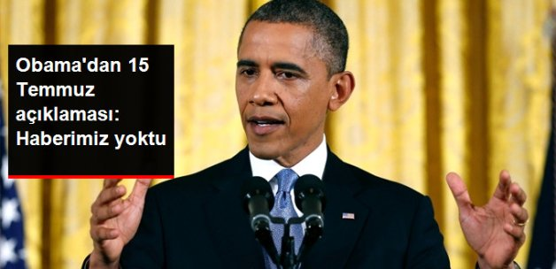 Obama'dan 15 Temmuz Açıklaması: Darbe Girişimi Olacağından Haberimiz Yoktu