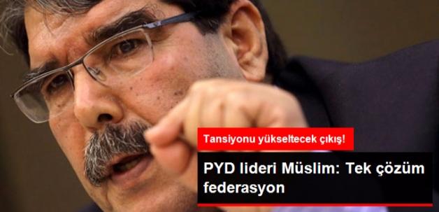 PYD Lideri Salih Müslim: Tek Çözüm Federasyon