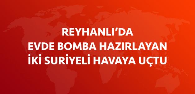 Reyhanlı'da Evde Bomba Hazırlayan 2 Suriyeli Havaya Uçtu