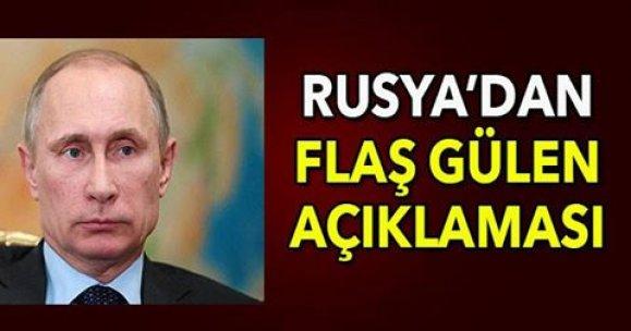 RUSYA'DAN FLAŞ GÜLEN AÇIKLAMASI