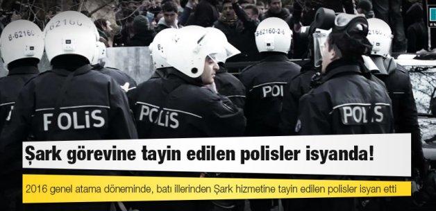 Şark görevine tayin edilen polisler isyanda!