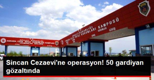 Sincan Cezaevine Operasyon! 50 Gardiyan Gözaltında!