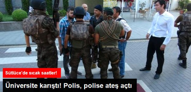 Sütlüce'de Sıcak Saatler! Rektörün Polis Koruması, Polise Ateş açtı