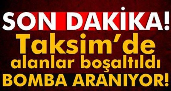 Taksim'de alanlar boşaltıldı! Bomba aranıyor...