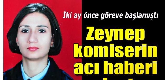 Zeynep komiserin acı haberi ailesine ulaştı