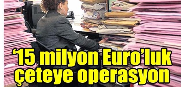 15 milyon Euro'luk icra yolsuzluğu
