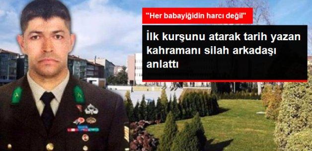 15 Temmuz Akşamı Tarih Yazan Kahramanı Silah Arkadaşı Anlattı