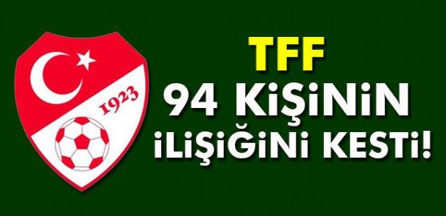 94 kişinin TFF ile ilişiği kesildi