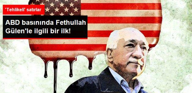 ABD Basınında Bir İlk: Fethullah Gülen Her İki Ülke İçin de Çok Tehlikeli