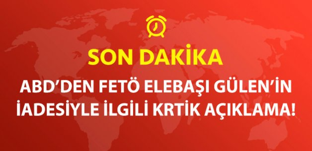 ABD: Türkiye ve Gülen Arasında Seçim Yapmamız Gerekmiyor!