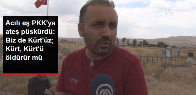 Acılı Eş PKK'ya Ateş Püskürdü: Biz de Kürt'üz, Kürt Kürt'ü Öldürür mü?