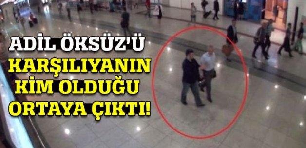 Adil Öksüz'ü karşılayanın kim olduğu ortaya çıktı!