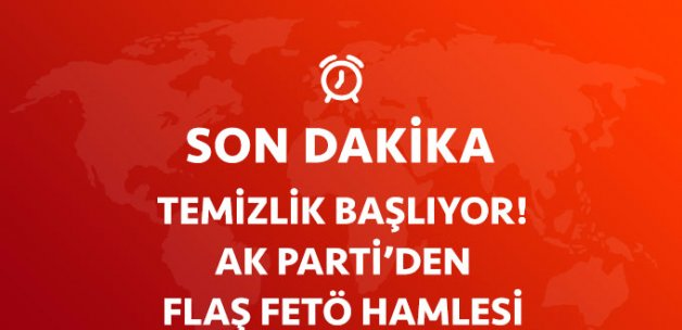 AK Parti'den Flaş FETÖ Emri!