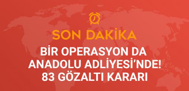 Anadolu Adliyesi'nde FETÖ Operasyonu! 83 Kişi Hakkında Gözaltı Kararı