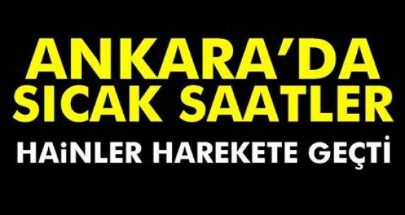 Ankara'da sıcak saatler! Hainler harekete geçti...