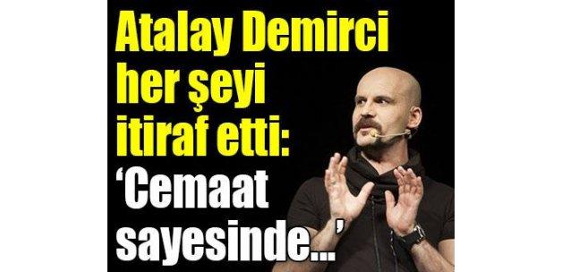 Atalay Demirci her şeyi itiraf etti! Cemaat sayesinde..