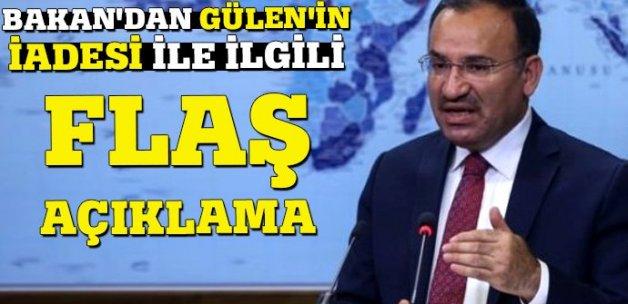 Bakan'dan Gülen'in iadesi ile ilgili flaş açıklama