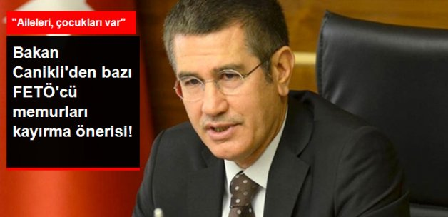 Başbakan Yardımcısı Canikli: Tehlike Arz Etmeyen FETÖ'cü Memurlar Kalabilir