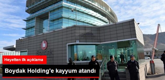 Boydak Holding'e Atanan Kayyum Heyetinden Açıklama Geldi