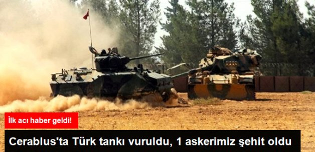 Cerablus'ta Türk Tankı Vuruldu, 1 Asker Şehit Oldu, 2 Asker Yaralandı