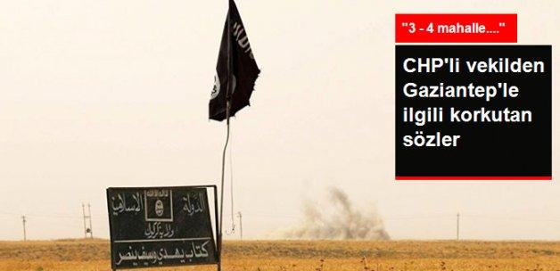 CHP'li Türkmen: Gaziantep'in 3-4 Mahallesi IŞİD'in Elinde