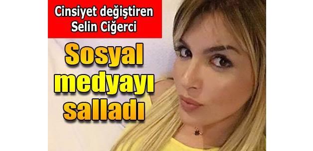 Cinsiyet değiştiren Selin Ciğerci... Sosyal medyayı salladı!