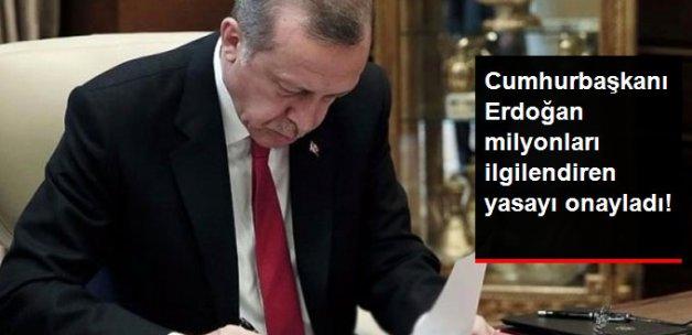 Cumhurbaşkanı Erdoğan 6736 Sayılı Kanunu Onayladı